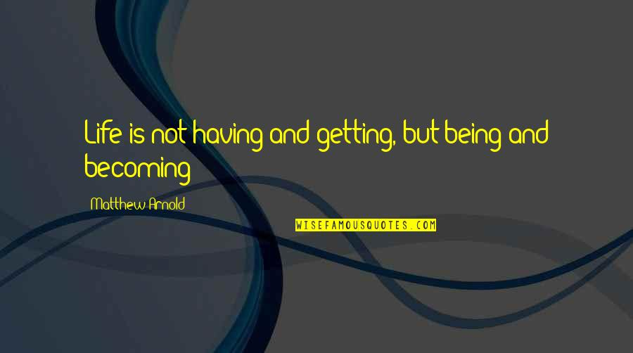 Sayed Jamaluddin Afghan Quotes By Matthew Arnold: Life is not having and getting, but being