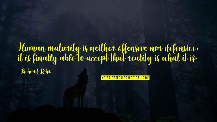 Sayed Jamaluddin Afghan Quotes By Richard Rohr: Human maturity is neither offensive nor defensive; it