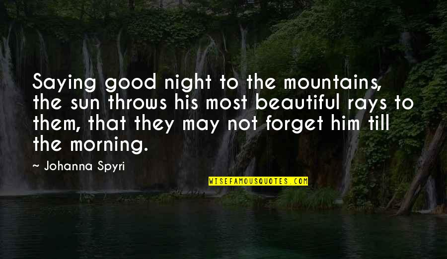 Saying Good Morning Quotes By Johanna Spyri: Saying good night to the mountains, the sun