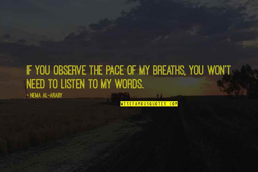 Saying Goodbye Is Hard To Do Quotes By Nema Al-Araby: If you observe the pace of my breaths,