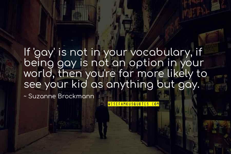 Saying Goodbye To High School Quotes By Suzanne Brockmann: If 'gay' is not in your vocabulary, if