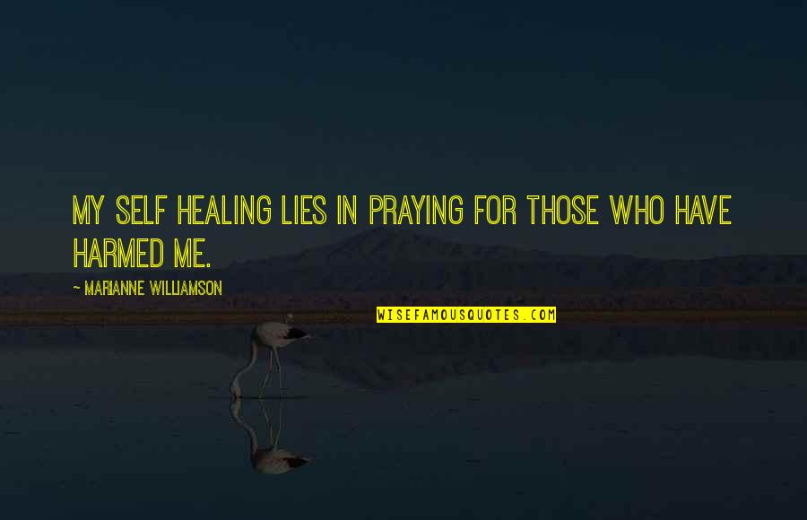 Saying Hateful Things Quotes By Marianne Williamson: My self healing lies in praying for those