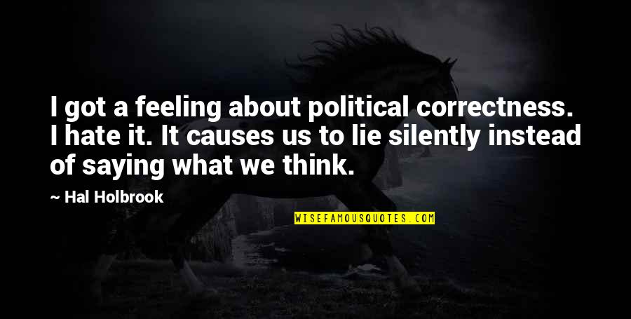 Saying I Hate You Quotes By Hal Holbrook: I got a feeling about political correctness. I