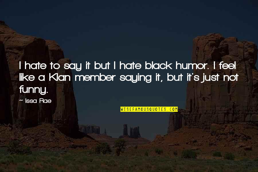 Saying I Hate You Quotes By Issa Rae: I hate to say it but I hate