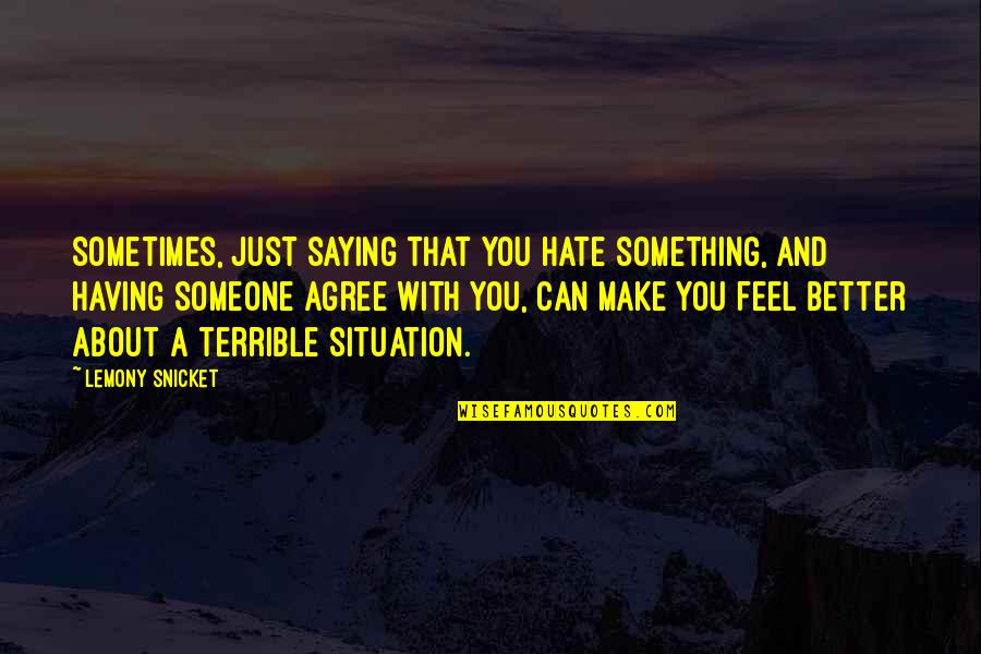 Saying I Hate You Quotes By Lemony Snicket: Sometimes, just saying that you hate something, and