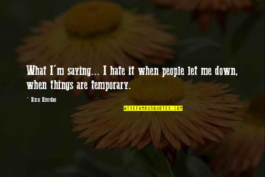 Saying I Hate You Quotes By Rick Riordan: What I'm saying... I hate it when people