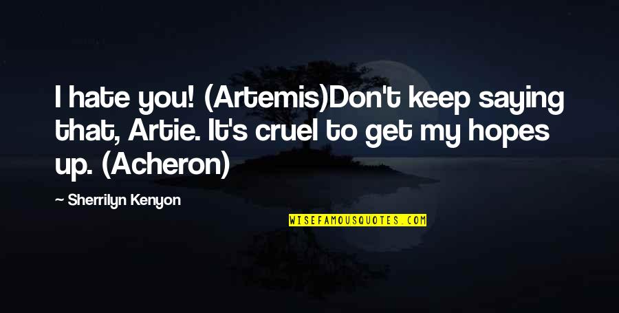 Saying I Hate You Quotes By Sherrilyn Kenyon: I hate you! (Artemis)Don't keep saying that, Artie.