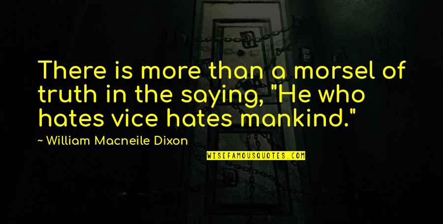Saying I Hate You Quotes By William Macneile Dixon: There is more than a morsel of truth