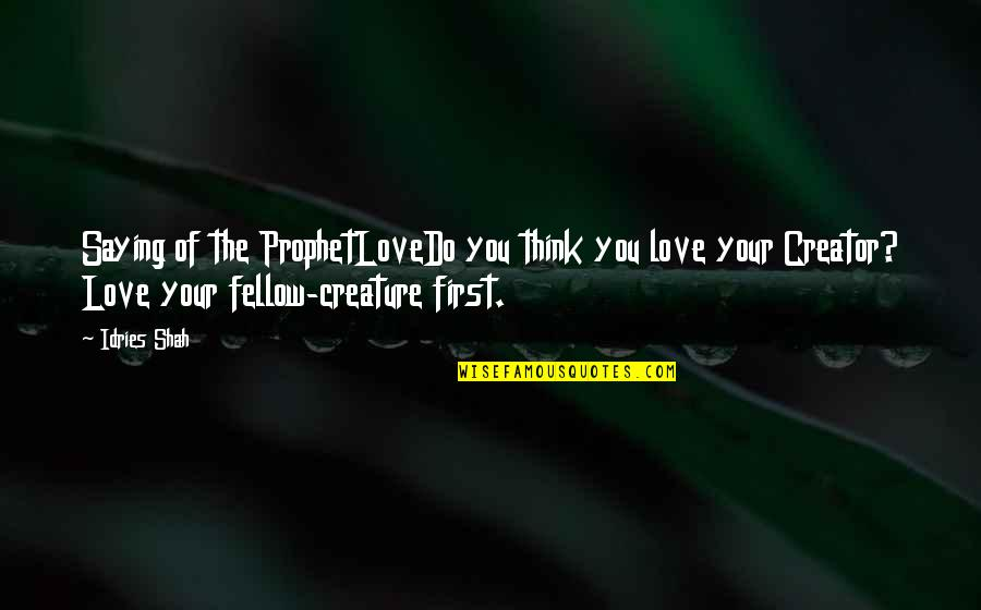 Saying I Love You First Quotes By Idries Shah: Saying of the ProphetLoveDo you think you love