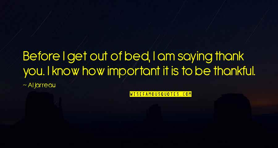 Saying It How It Is Quotes By Al Jarreau: Before I get out of bed, I am
