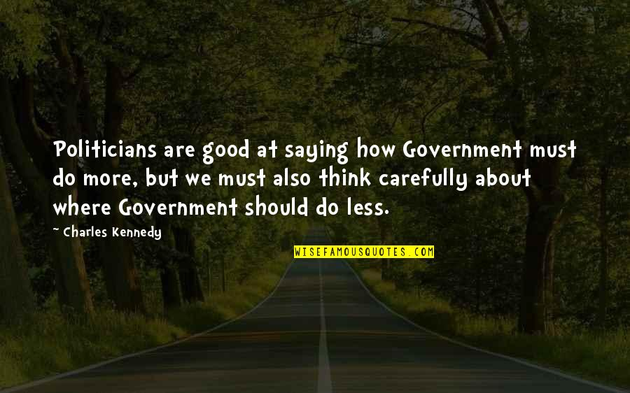 Saying It How It Is Quotes By Charles Kennedy: Politicians are good at saying how Government must