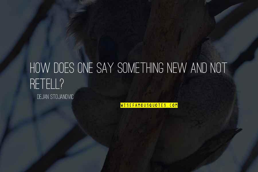 Saying It How It Is Quotes By Dejan Stojanovic: How does one say something new and not