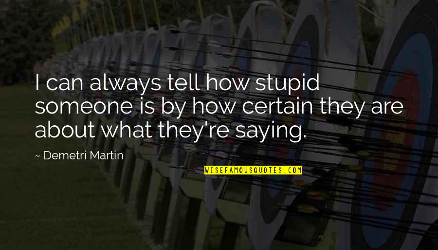 Saying It How It Is Quotes By Demetri Martin: I can always tell how stupid someone is