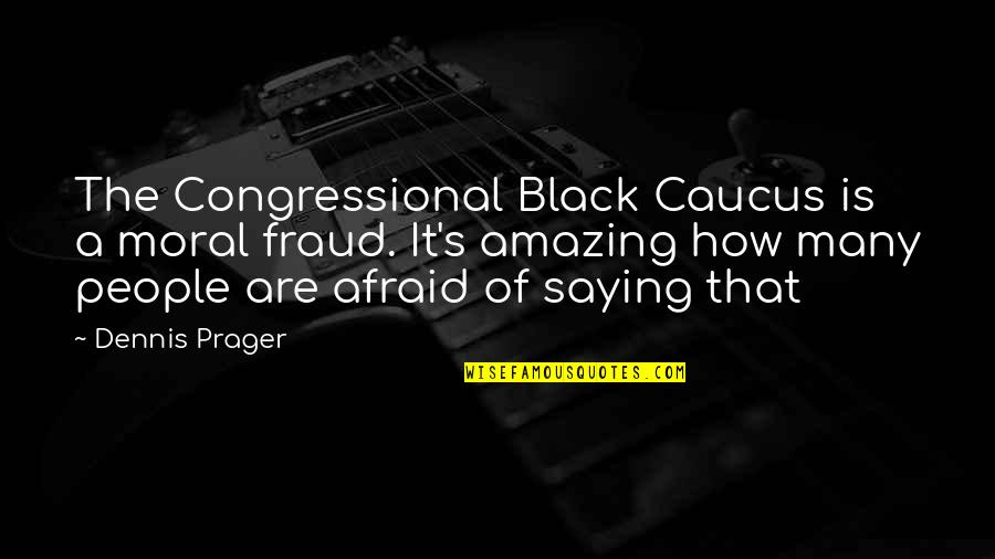 Saying It How It Is Quotes By Dennis Prager: The Congressional Black Caucus is a moral fraud.