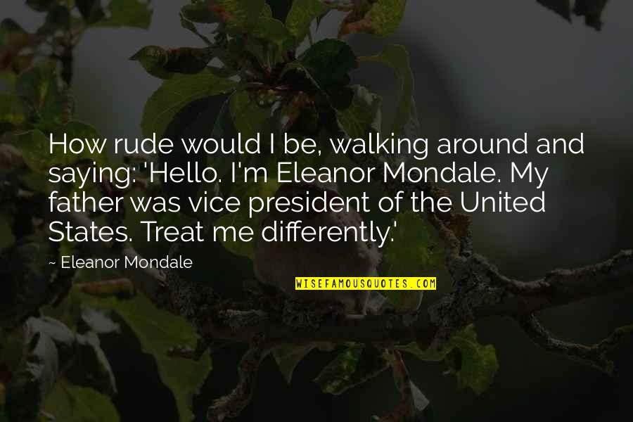 Saying It How It Is Quotes By Eleanor Mondale: How rude would I be, walking around and