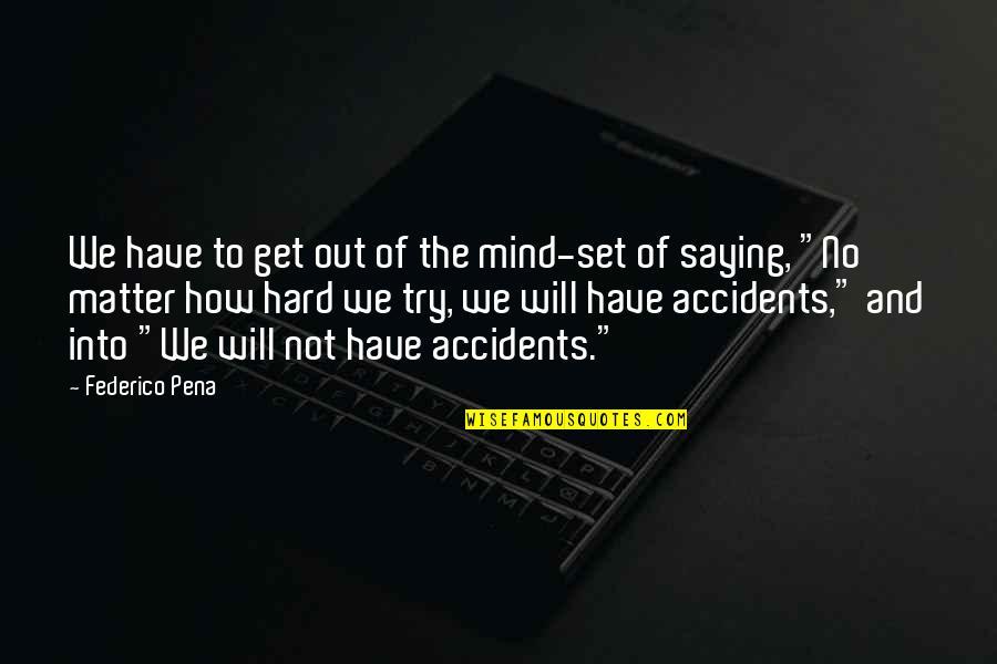 Saying It How It Is Quotes By Federico Pena: We have to get out of the mind-set