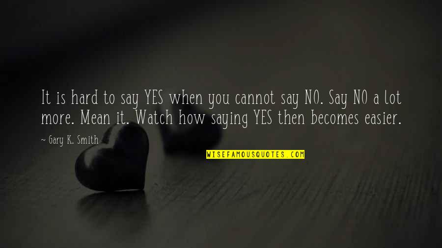 Saying It How It Is Quotes By Gary K. Smith: It is hard to say YES when you