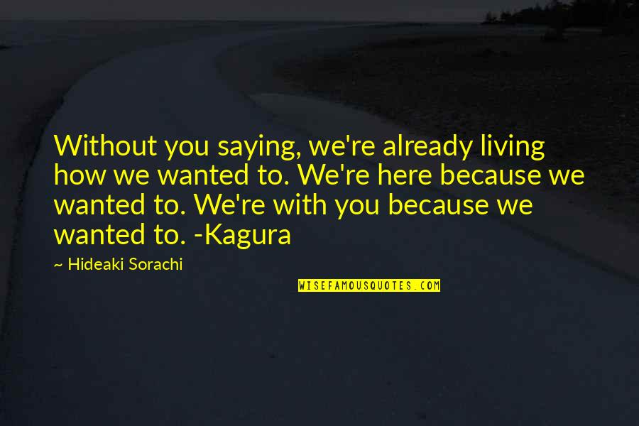 Saying It How It Is Quotes By Hideaki Sorachi: Without you saying, we're already living how we