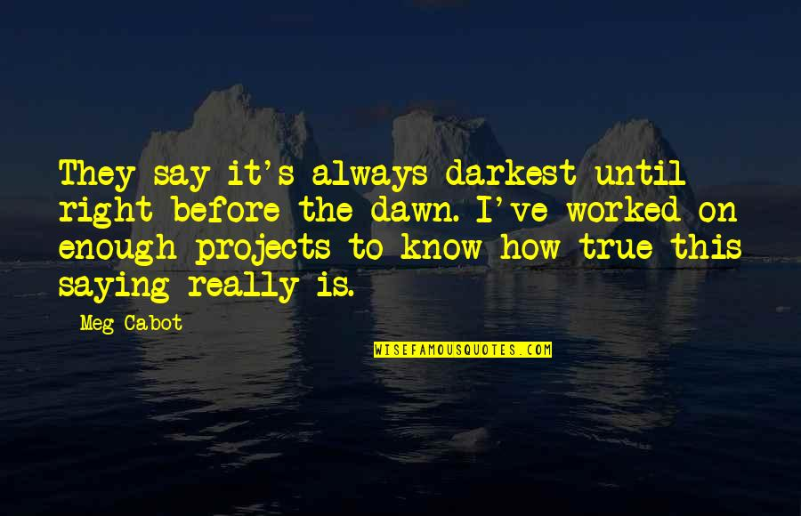 Saying It How It Is Quotes By Meg Cabot: They say it's always darkest until right before