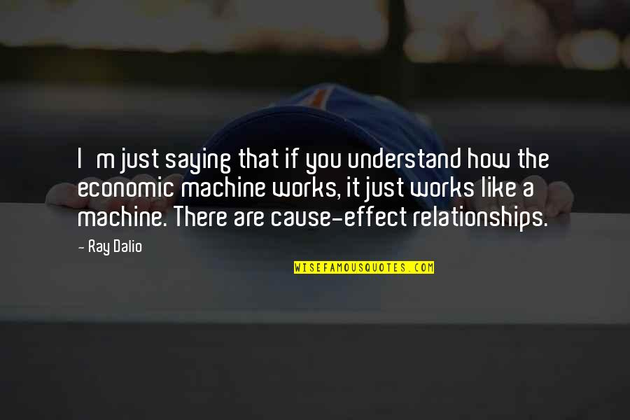 Saying It How It Is Quotes By Ray Dalio: I'm just saying that if you understand how