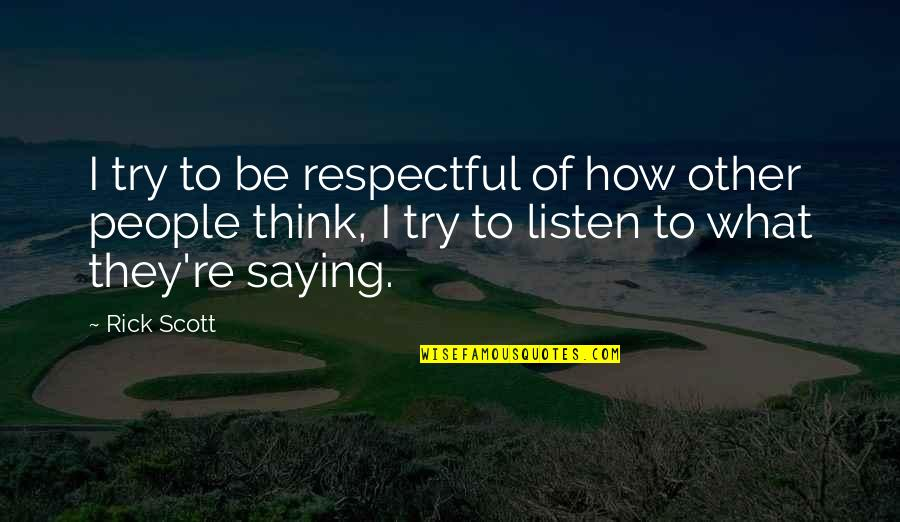 Saying It How It Is Quotes By Rick Scott: I try to be respectful of how other