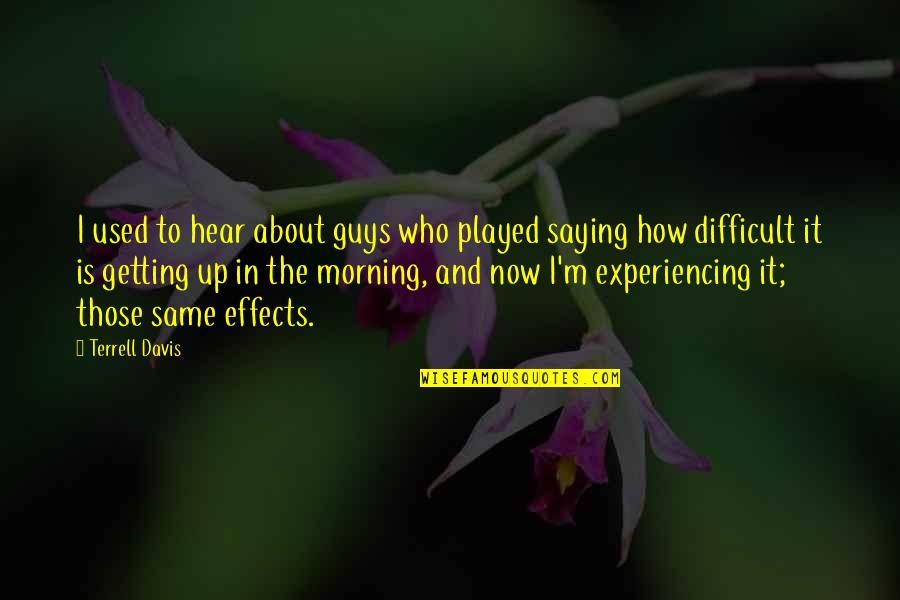 Saying It How It Is Quotes By Terrell Davis: I used to hear about guys who played