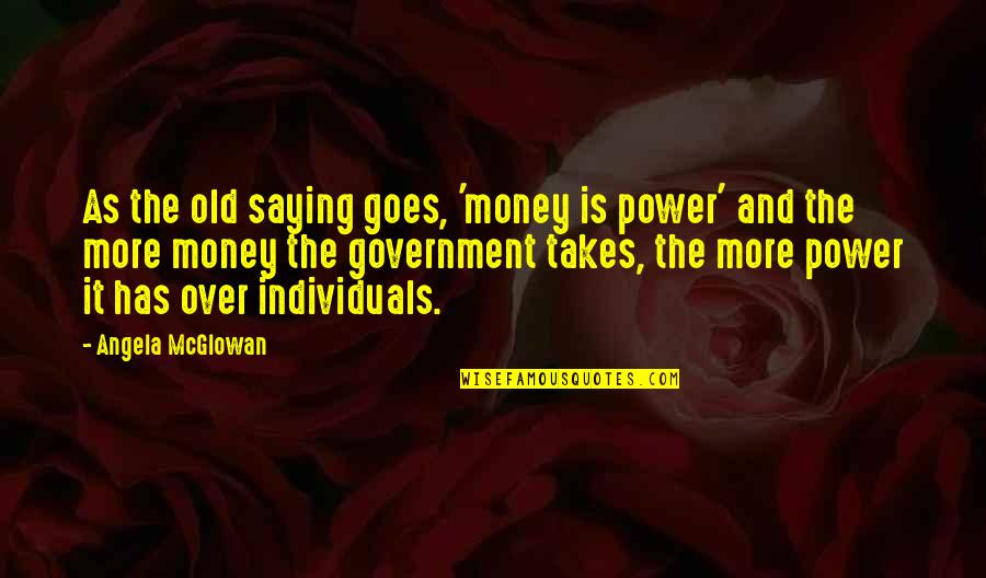 Saying It's Over Quotes By Angela McGlowan: As the old saying goes, 'money is power'