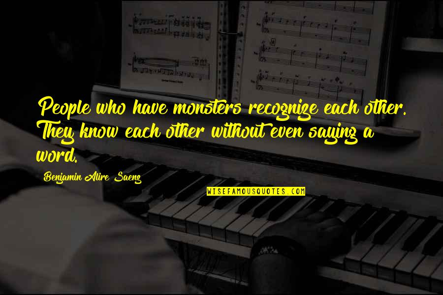 Saying It's Over Quotes By Benjamin Alire Saenz: People who have monsters recognize each other. They