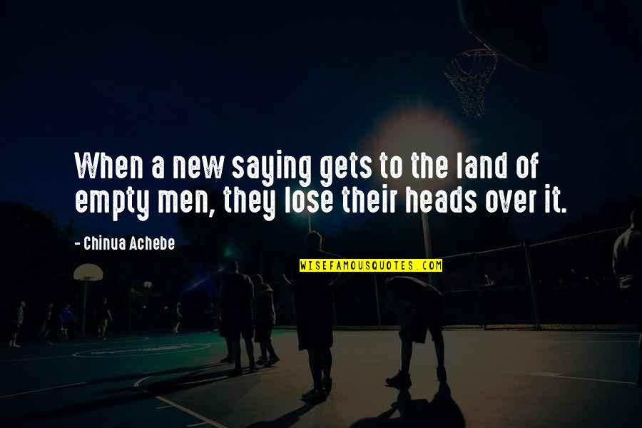 Saying It's Over Quotes By Chinua Achebe: When a new saying gets to the land