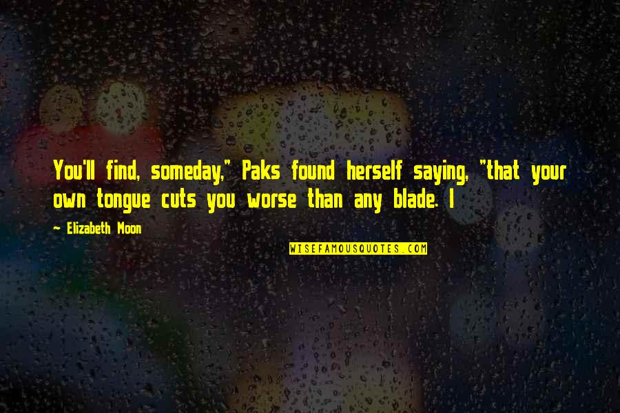 """Saying It's Over Quotes By Elizabeth Moon: You'll find, someday,"""" Paks found herself saying, """"that"""