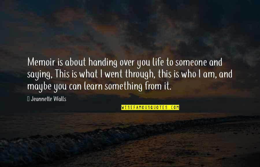 Saying It's Over Quotes By Jeannette Walls: Memoir is about handing over you life to