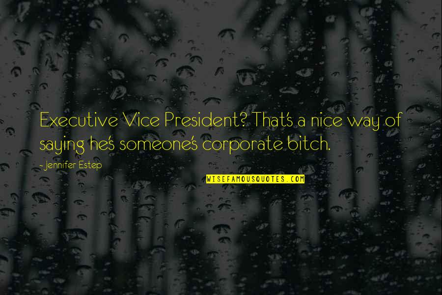Saying It's Over Quotes By Jennifer Estep: Executive Vice President? That's a nice way of