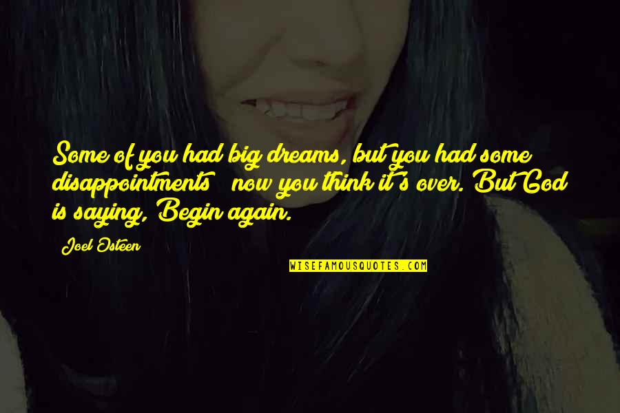 Saying It's Over Quotes By Joel Osteen: Some of you had big dreams, but you