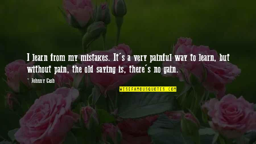 Saying It's Over Quotes By Johnny Cash: I learn from my mistakes. It's a very