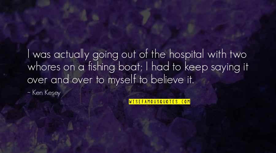 Saying It's Over Quotes By Ken Kesey: I was actually going out of the hospital