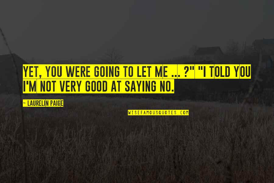 Saying It's Over Quotes By Laurelin Paige: Yet, you were going to let me ...