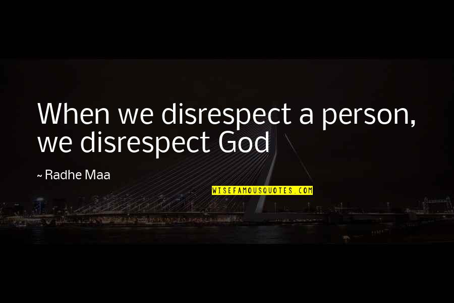 Saying It's Over Quotes By Radhe Maa: When we disrespect a person, we disrespect God