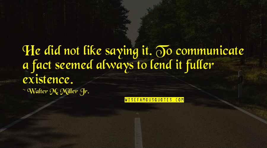 Saying It's Over Quotes By Walter M. Miller Jr.: He did not like saying it. To communicate