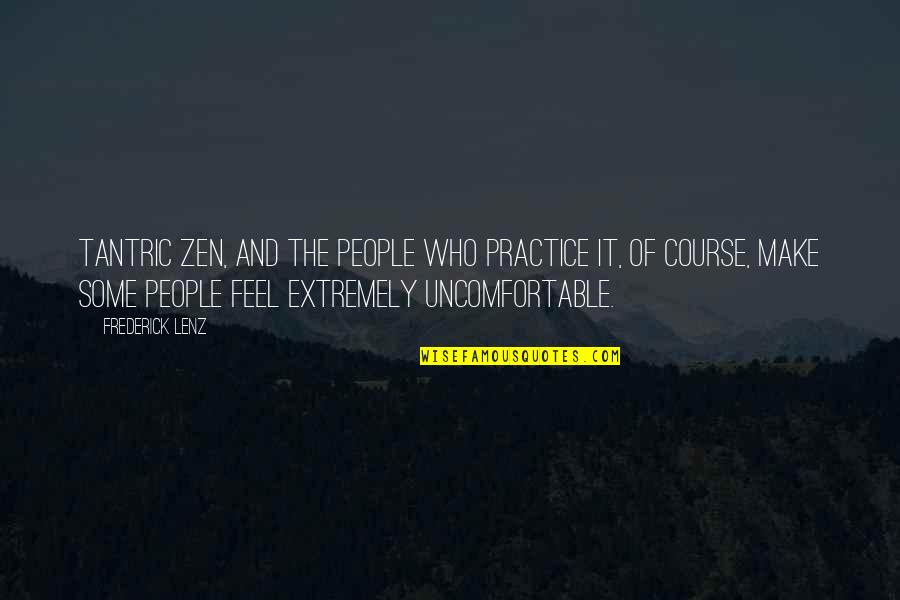 Saying Kind Words Quotes By Frederick Lenz: Tantric Zen, and the people who practice it,
