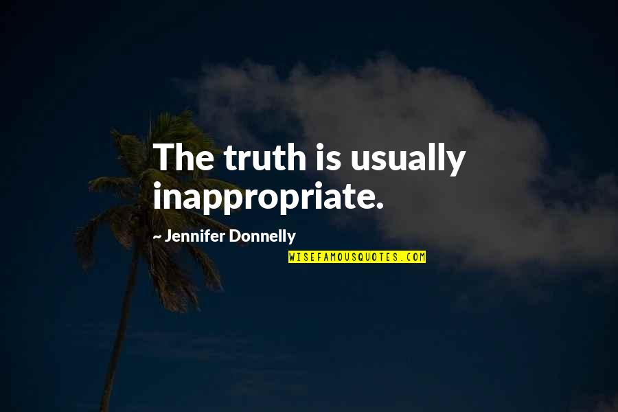 Saying Kind Words Quotes By Jennifer Donnelly: The truth is usually inappropriate.