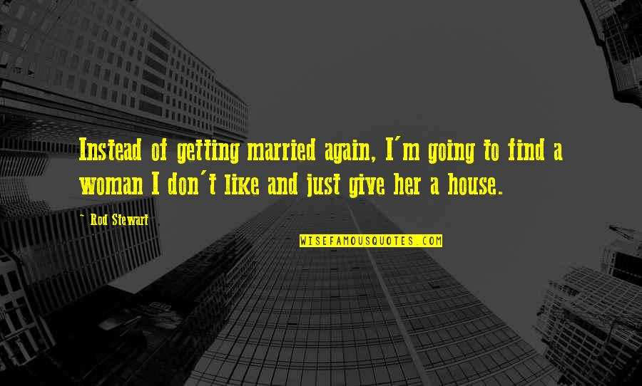 Saying Kind Words Quotes By Rod Stewart: Instead of getting married again, I'm going to