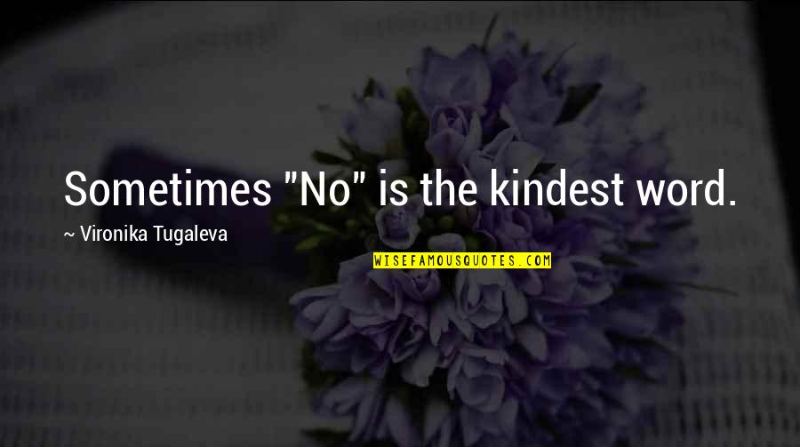 """Saying Kind Words Quotes By Vironika Tugaleva: Sometimes """"No"""" is the kindest word."""