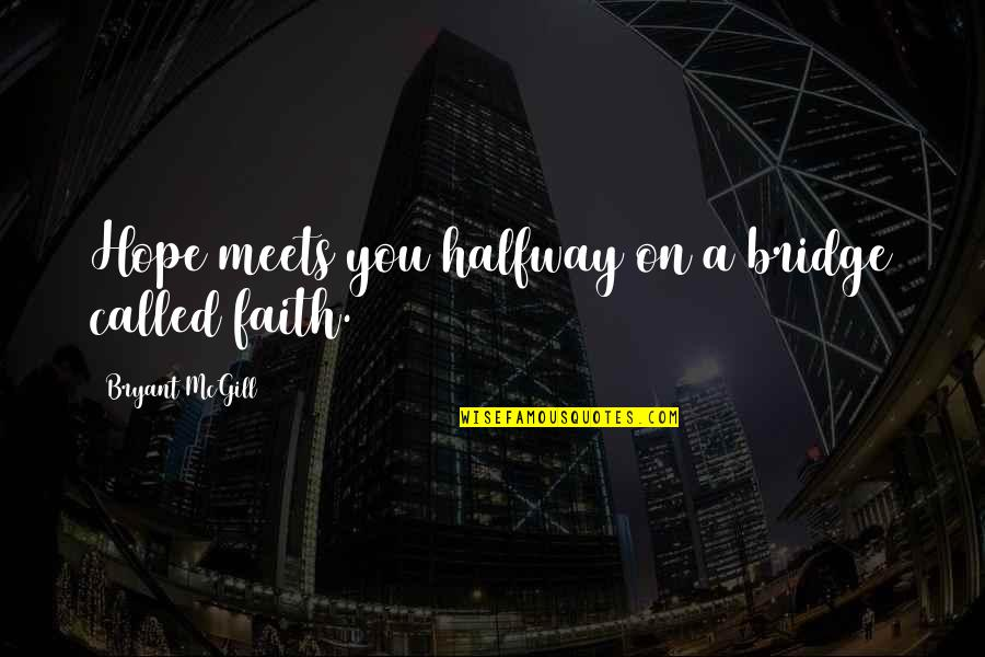 Saying Less Is More Quotes By Bryant McGill: Hope meets you halfway on a bridge called