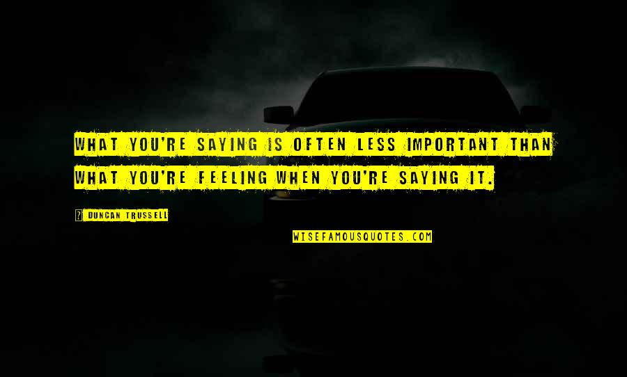 Saying Less Is More Quotes By Duncan Trussell: What you're saying is often less important than