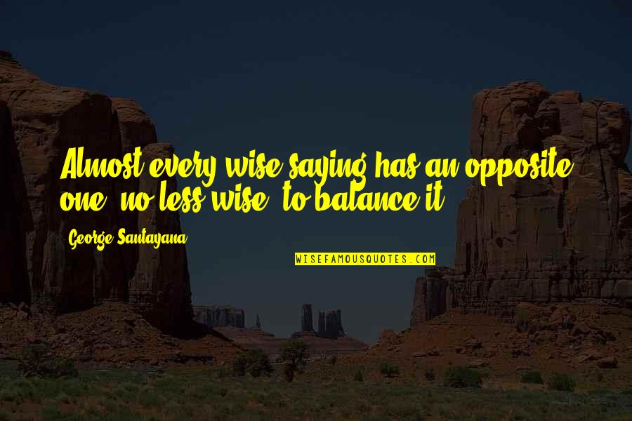 Saying Less Is More Quotes By George Santayana: Almost every wise saying has an opposite one,