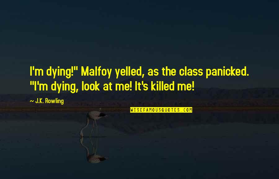 "Saying Less Is More Quotes By J.K. Rowling: I'm dying!"" Malfoy yelled, as the class panicked."