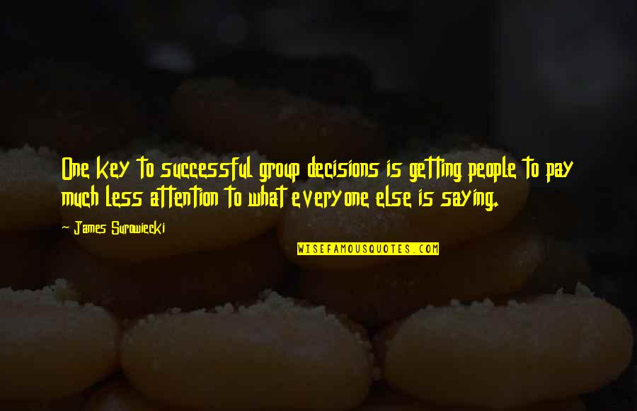 Saying Less Is More Quotes By James Surowiecki: One key to successful group decisions is getting