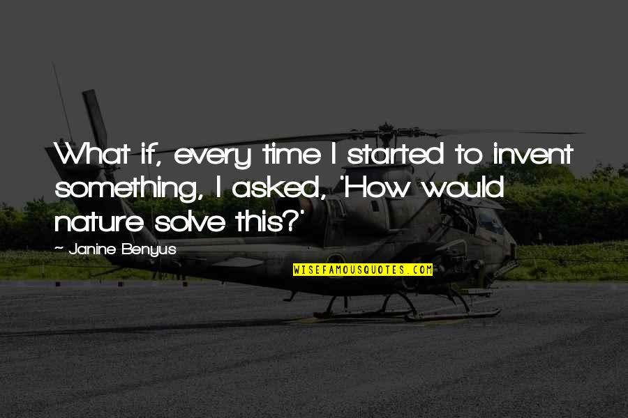 Saying Less Is More Quotes By Janine Benyus: What if, every time I started to invent
