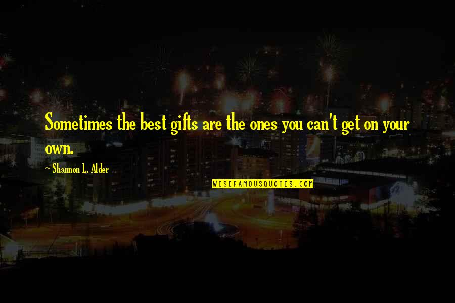 Saying Less Is More Quotes By Shannon L. Alder: Sometimes the best gifts are the ones you
