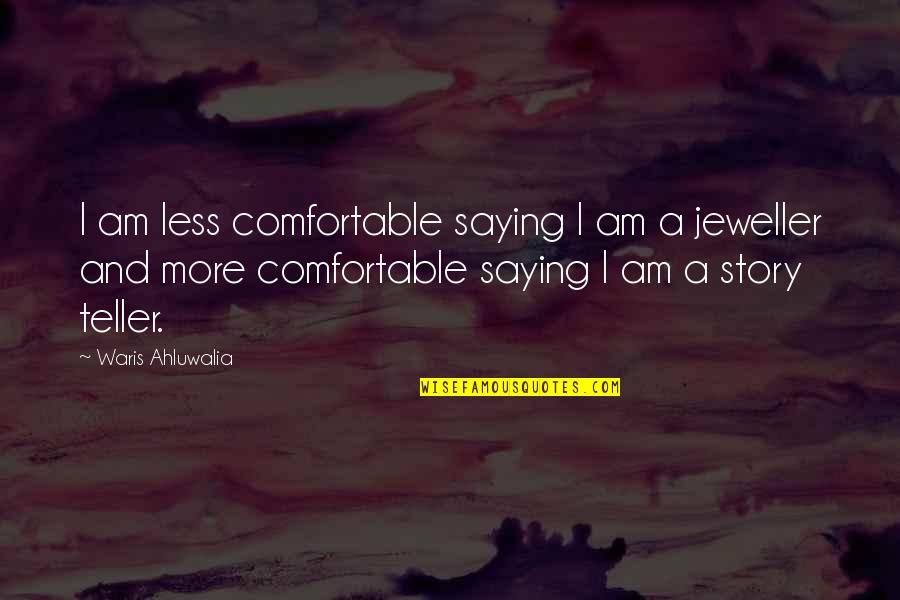 Saying Less Is More Quotes By Waris Ahluwalia: I am less comfortable saying I am a